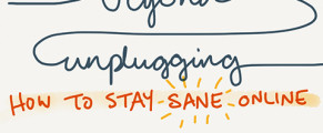 Beyond Unplugging: How to Stay Sane Online (my SXSW session)